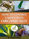How To Control Garden Pests Organically by Peter Davies