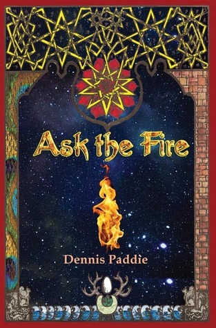 Ask the Fire by Dennis Paddie