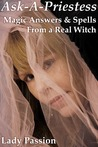 Ask-A-Priestess: Magic Answers & Spells From a Real Witch