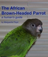 African Brown-Headed Parrot: A Human's Guide
