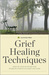 Grief Healing Techniques by Calistoga Press