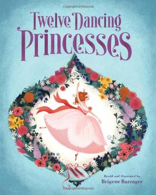 The Twelve Dancing Princesses by Brigette Barrager