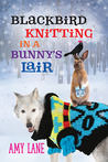 Blackbird Knitting in a Bunny's Lair (Granby Knitting #5)