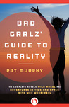 Bad Grrlz' Guide to Reality: The Complete Novels Wild Angel and Adventures in Time and Space with Max Merriwell