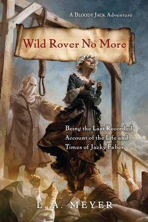 Wild Rover No More: Being the Last Recorded Account of the Life & Times of Jacky Faber (Bloody Jack, #12)