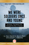 We Were Soldiers Once . . . and Young: Ia Drang�The Battle That Changed the War in Vietnam