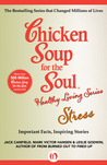 Chicken Soup for the Soul Healthy Living Series: Stress: Important Facts, Inspiring Stories