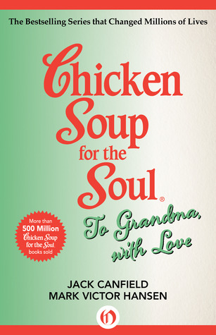Chicken Soup for the Soul To Grandma, with Love
