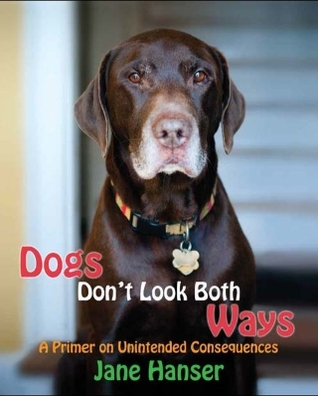 Review Dogs Don't Look Both Ways: A Primer on Unintended Consequences ePub
