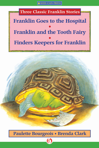 Franklin Goes to the Hospital, Franklin and the Tooth Fairy, and Finders Keepers for Franklin: Read-Aloud Edition