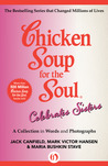 Chicken Soup for the Soul Celebrates Sisters: A Collection in Words and Photographs