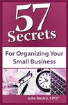 57 Secrets for Organizing Your Small Business by Julie Bestry