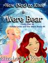 How (Not) to Kiss a Were Bear (Cindy Eller, #6 / Goldie Locke and the Were Bears, #4)