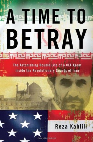 A Time to Betray by Reza Kahlili