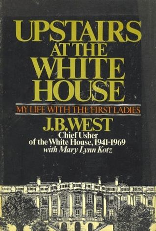 Upstairs at the White House by J.B. West