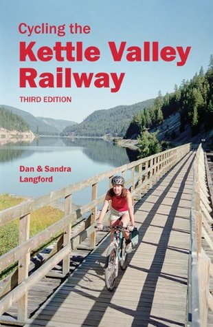 Cycling the Kettle Valley Railway by Dan Langford