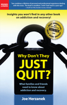 Why Don't They Just Quit? What families and friends need to k... by Joe Herzanek