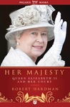 Her Majesty: The Court of Queen Elizabeth II