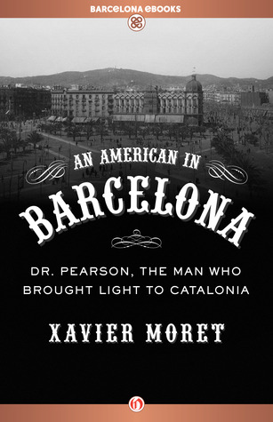 An American in Barcelona: Dr. Pearson, The Man Who Brought Light to Catalonia