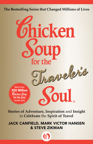 Chicken Soup for the Traveler's Soul: Stories of Adventure, Inspiration and Insight to Celebrate the Spirit of Travel