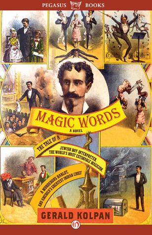 Magic Words: The Tale of a Jewish Boy-Interpreter, the Frontier's Most Estimable Magician, a Murderous Harlot, and America's Greatest Indian Chief