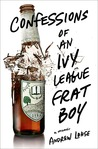 Confessions of an Ivy League Frat Boy by Andrew Lohse