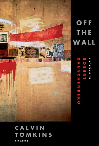 Find Off the Wall: A Portrait of Robert Rauschenberg by Calvin Tomkins PDF