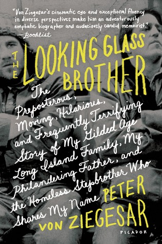 The Looking Glass Brother: The Preposterous, Moving, Hilarious, and Frequently Terrifying Story of My Gilded Age Long Island Family, My Philandering Father, and the Homeless Stepbrother Who Shares My Name