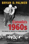 Canada's 1960s: The Ironies of Identity in a Rebellious Era