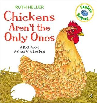 Chickens Aren't the Only Ones: A Book About Animals That Lay Eggs (World of Nature)
