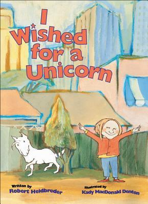 I Wished for a Unicorn by Robert Heidbreder