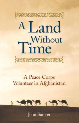A Land Without Time: A Peace Corps Volunteer in Afghanistan