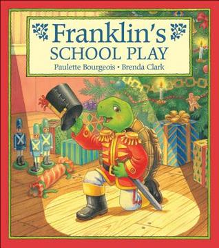 Franklin's School Play by Paulette Bourgeois