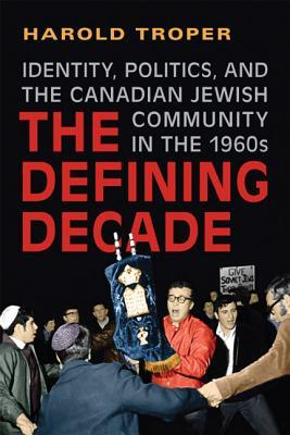 The Defining Decade: Identity, Politics, and the Canadian Jewish Community in the 1960s