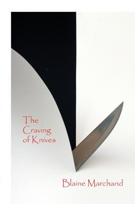 The Craving of Knives by Blaine Marchand