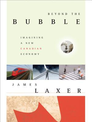 Beyond The Bubble: Imagining A New Canadian Economy: The New World Economy, And Canada