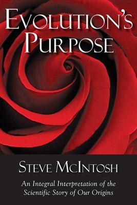 Free online download Evolution's Purpose: An Integral Interpretation of the Scientific Story of Our Origins by Steve McIntosh PDF