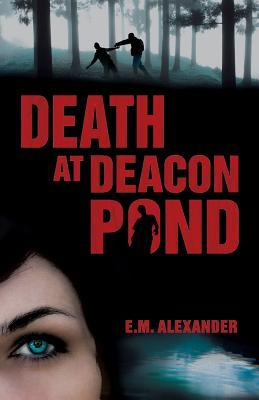 Death at Deacon Pond by E.M. Alexander