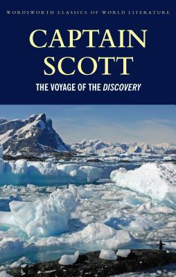 Captain Scott: The Voyage Of The Discovery (Wordsworth Classics Of World Literature)