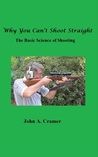 Why You Can't Shoot Straight: The Basic Science of Shooting