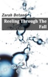 Reeling Through The Fall by Zarah Detand