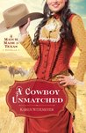 A Cowboy Unmatched  (A Match Made in Texas, #1)