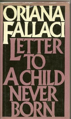 Letter to a Child Never Born by Oriana Fallaci