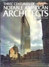 Three Centuries of Notable American Architects