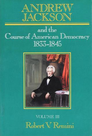 Andrew Jackson and the Course of American Democracy, 1833-1845 by Robert V. Remini