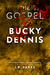 The Gospel of Bucky Dennis by J.R. Parks