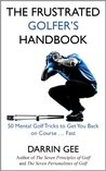 The Frustrated Golfer's Handbook: 50 Mental Golf Tricks to Get You Back on Course ... Fast