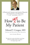 How Not to Be My Patient by Edward Creagan