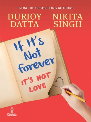 If It's Not Forever: It's Not Love - Durjoy Datta, Nikita Singh