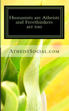 Humanists are Atheists and Freethinkers are too
